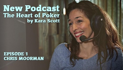 New podcast Heart of Poker with Kara Scott